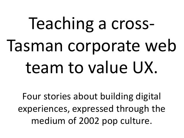 Teaching a crossTasman corporate web team to value UX. Four stories about building digital experiences, expressed through ...