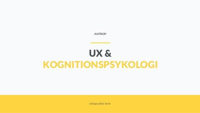 UX & KOGNITIONSPSYKOLOGI ANTROP UX Open 2016-10-14