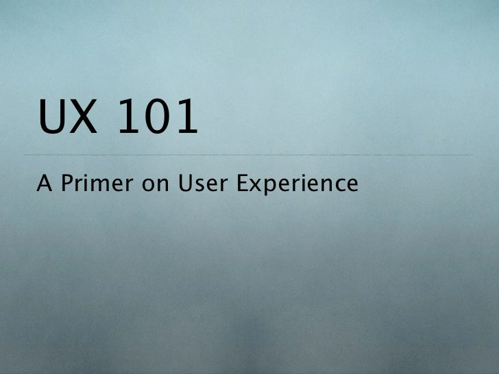 UX 101A Primer on User Experience