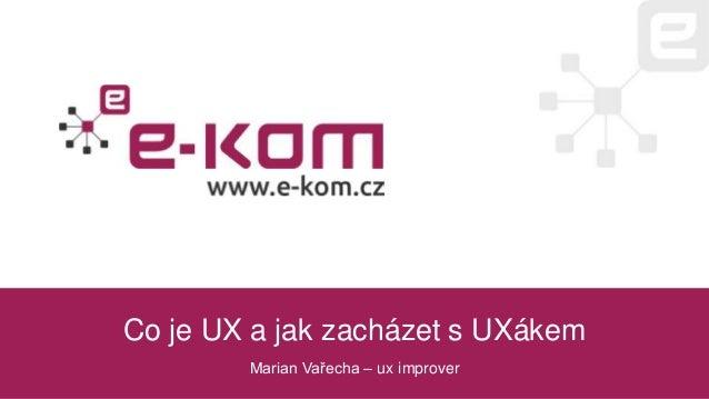 Co je UX a jak zacházet s UXákem Marian Vařecha – ux improver