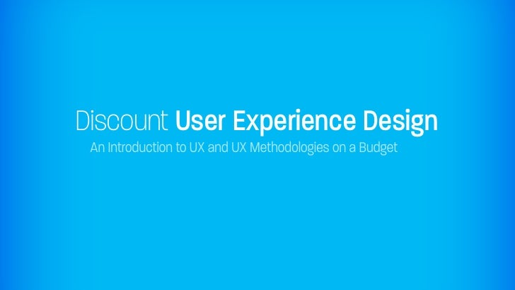 Discount User Experience Design  An Introduction to UX and UX Methodologies on a Budget