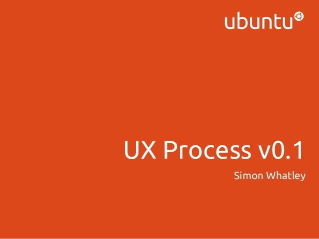 UX Process v0.1 Simon Whatley