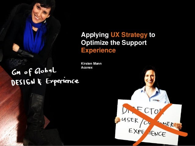 Applying UX Strategy to Optimize the Support Experience Kirsten Mann Aconex