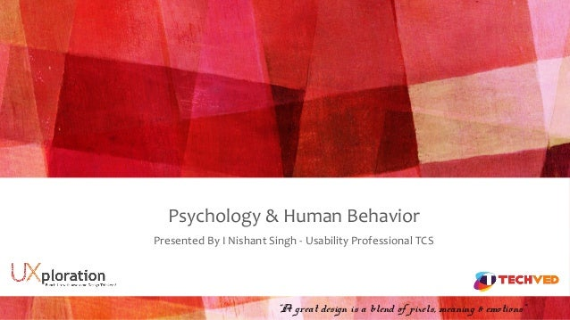 "Psychology & Human Behavior ""A great design is a blend of pixels, meaning & emotions"" Presented By I Nishant Singh - Usabi..."