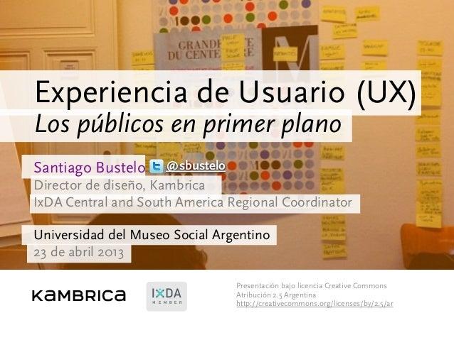 Santiago Bustelo Director de diseño, Kambrica IxDA Central and South America Regional Coordinator Universidad del Museo So...