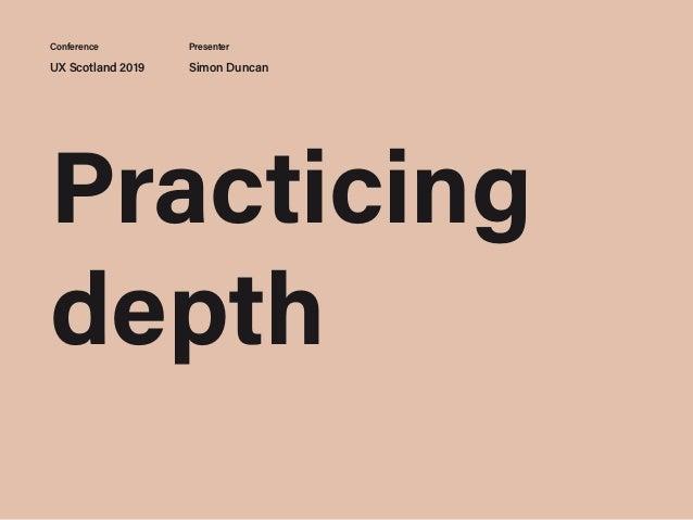 UX Scotland 2019 Simon Duncan Conference Presenter Practicing depth