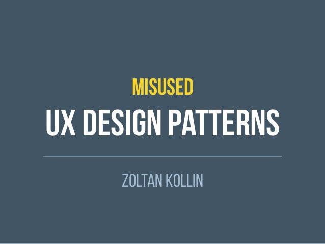 MISUSED UX Design patterns Zoltan Kollin