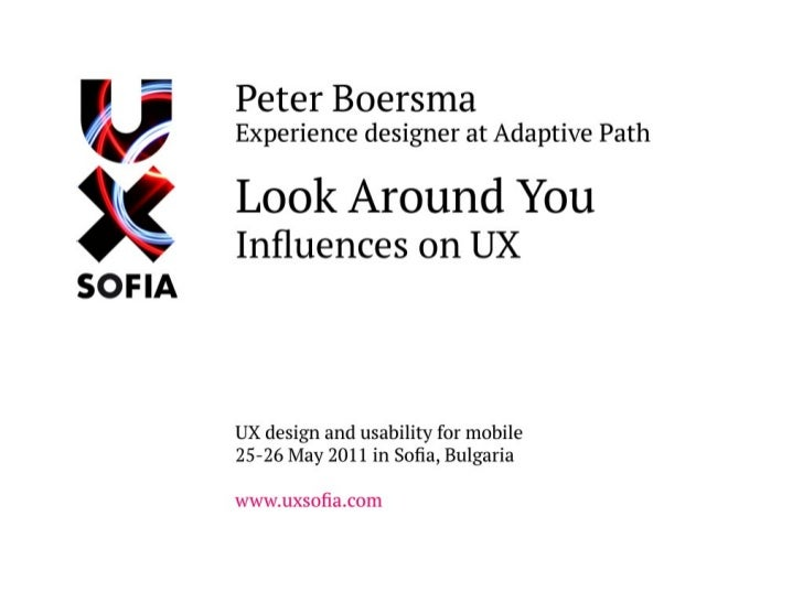 Look Around You                 Influences on                User Experiencepeter boersma @pboersma