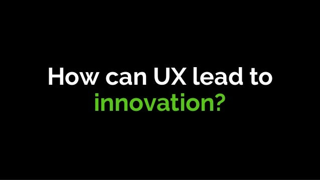 UX does not need to drive innovation.