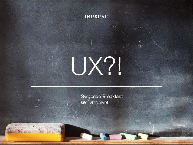 UX?! Swapsee Breakfast @silviacalvet