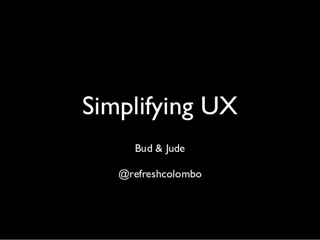 Simplifying UXBud & Jude@refreshcolombo