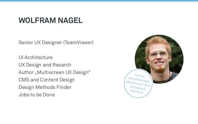"Wolfram Nagel Senior UX Designer (TeamViewer) UI Architecture UX Design and Resarch Author ""Multiscreen UX Design"" CMS and..."