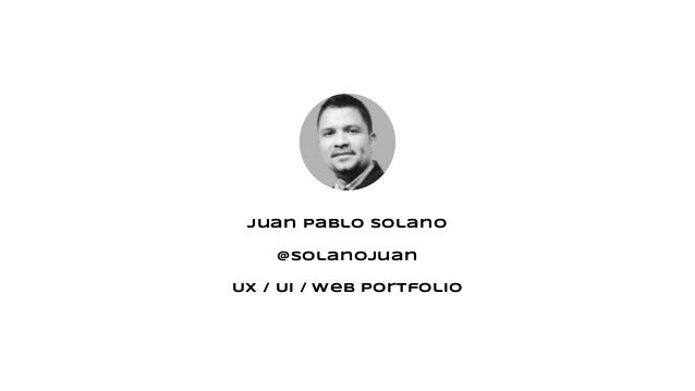 Juan Pablo Solano @solanojuan UX / UI / Web Portfolio