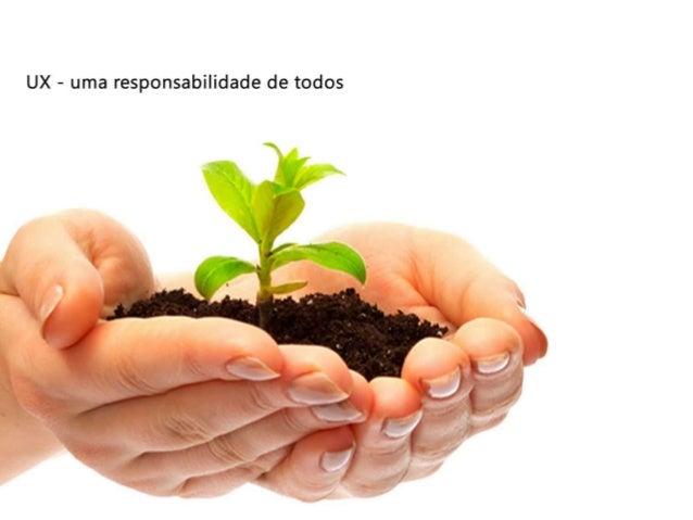 Ux uma Responsabilidade de Todos