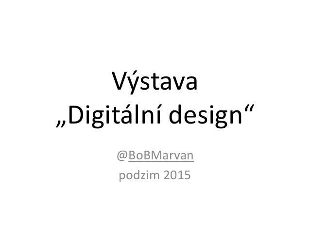 """Výstava """"Digitální design"""" @BoBMarvan podzim 2015"""