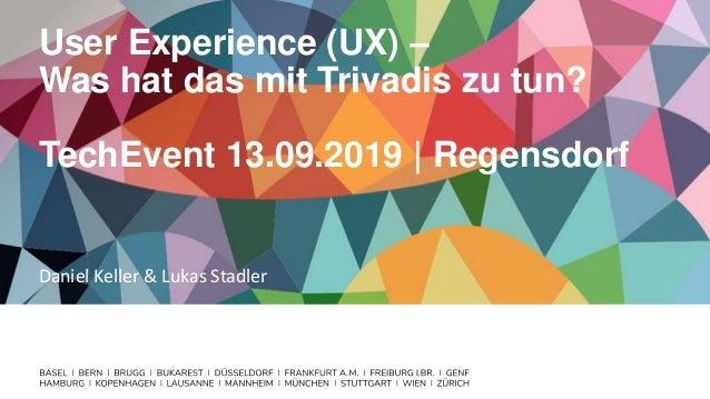 User Experience (UX) – Was hat das mit Trivadis zu tun? TechEvent 13.09.2019   Regensdorf Daniel Keller & Lukas Stadler