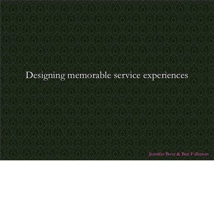 Designing memorable service experiences                                  Jennifer Bove  Ben Fullerton