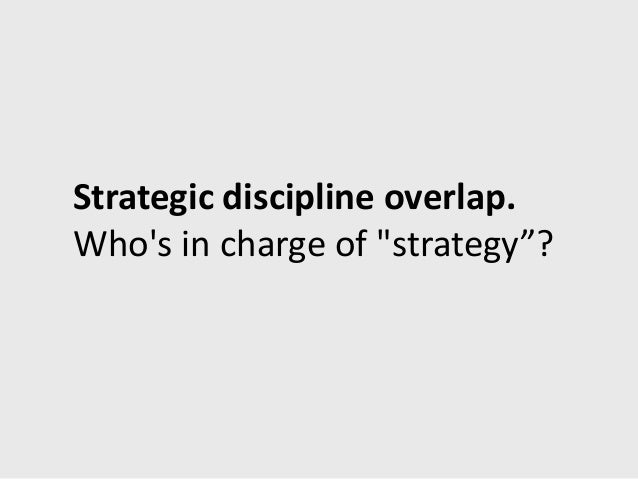 "Strategic discipline overlap.Whos in charge of ""strategy""?"