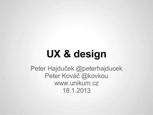 UX & designPeter Hajduček @peterhajducek     Peter Kováč @kovkou        www.unikum.cz           18.1.2013