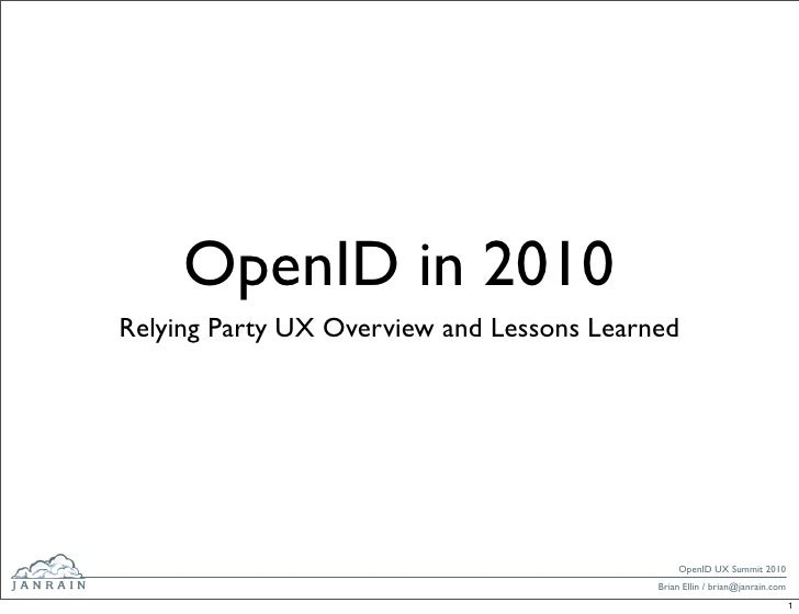 OpenID in 2010 Relying Party UX Overview and Lessons Learned                                                    OpenID UX ...