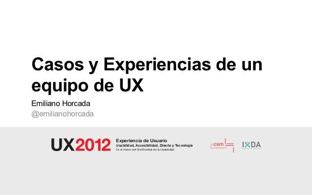 Casos y Experiencias de unequipo de UXEmiliano Horcada@emilianohorcada                   Experiencia de Usuario           ...
