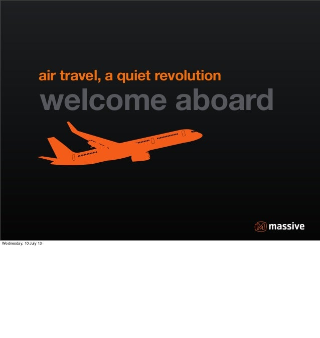 welcome aboard air travel, a quiet revolution Wednesday, 10 July 13