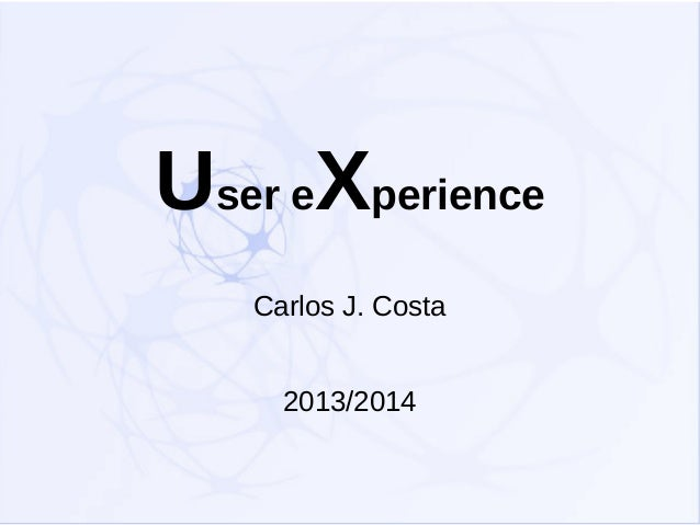 User eXperience Carlos J. Costa 2013/2014