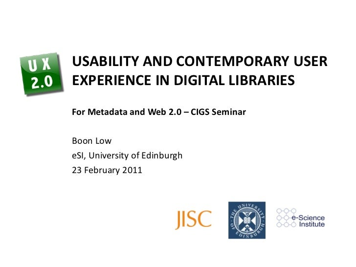 USABILITY AND CONTEMPORARY USER EXPERIENCE IN DIGITAL LIBRARIES For Metadata and Web 2.0 – CIGS Seminar Boon Low eSI, Univ...
