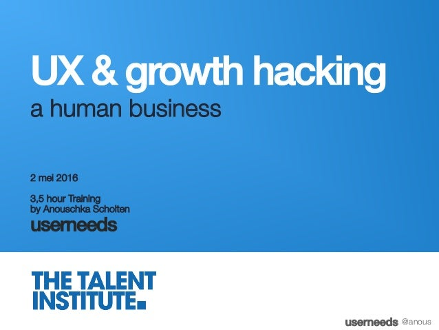 """userneeds! @anous UX & growth hacking! a human business 2 mei 2016 """" """" 3,5 hour Training"""" by Anouschka Scholten  userneeds"""