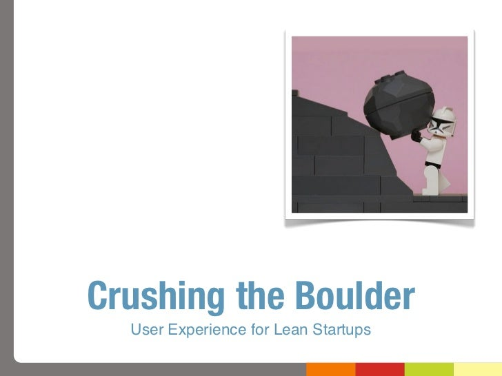 Crushing the Boulder  User Experience for Lean Startups