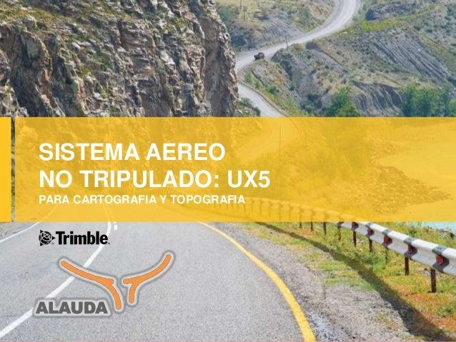 SISTEMA AEREO NO TRIPULADO: UX5 PARA CARTOGRAFIA Y TOPOGRAFIA