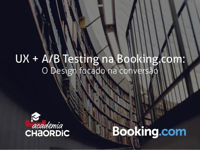 UX + A/B Testing na Booking.com: O Design focado na conversão