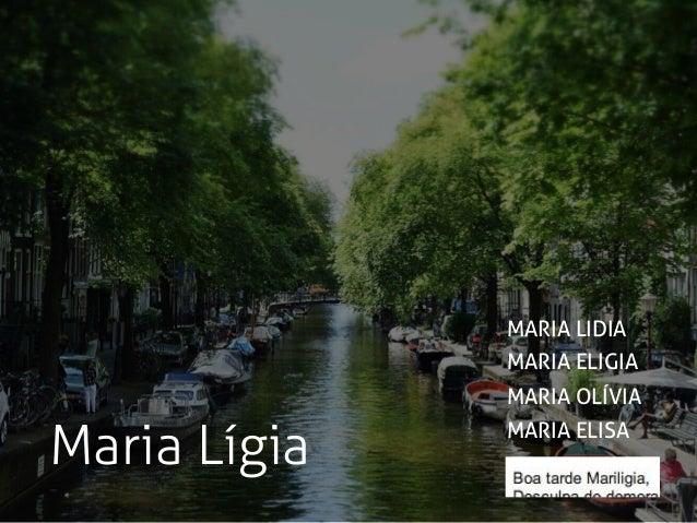 Maria Lígia MARIA ELIGIA MARIA LIDIA MARIA ELISA MARIA OLÍVIA