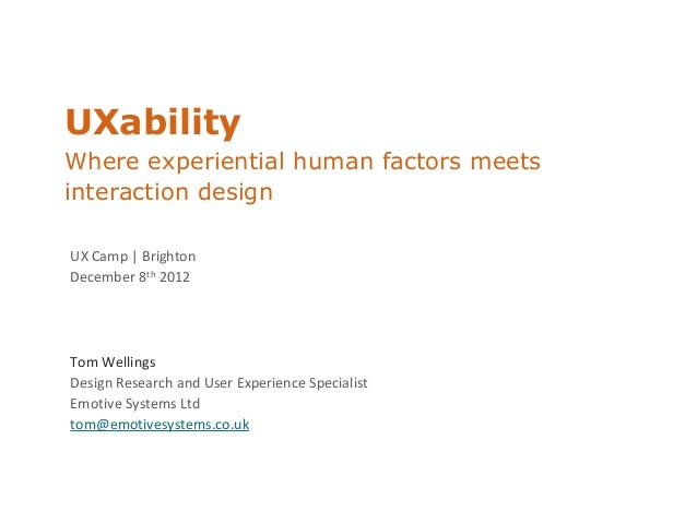 UXability Where experiential human factors meets interaction design UX Camp | Brighton December 8th 2012  Tom Wellings Des...