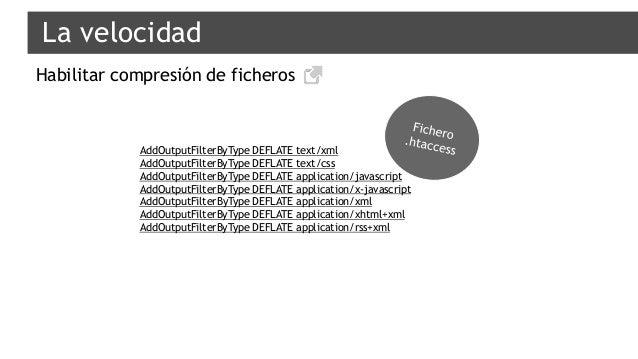 La velocidad Habilitar compresión de ficheros AddOutputFilterByType DEFLATE text/xml AddOutputFilterByType DEFLATE text/cs...