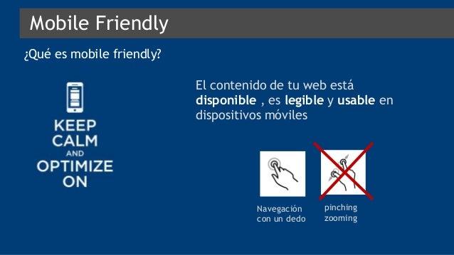 ¿Qué es mobile friendly? Mobile Friendly El contenido de tu web está disponible , es legible y usable en dispositivos móvi...