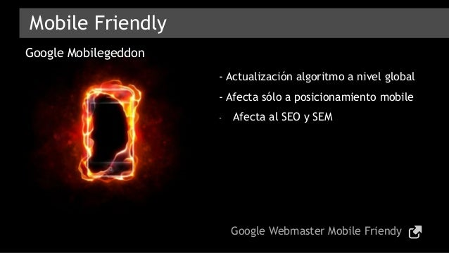 - Actualización algoritmo a nivel global - Afecta sólo a posicionamiento mobile - Afecta al SEO y SEM Mobile Friendly Goog...