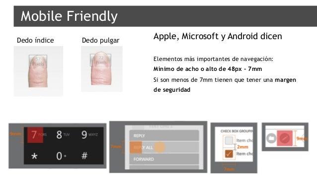 Apple, Microsoft y Android dicen Elementos más importantes de navegación: Mínimo de acho o alto de 48px - 7mm Si son menos...