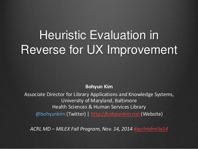 Heuristic Evaluation in  Reverse for UX Improvement  Bohyun Kim  Associate Director for Library Applications and Knowledge...