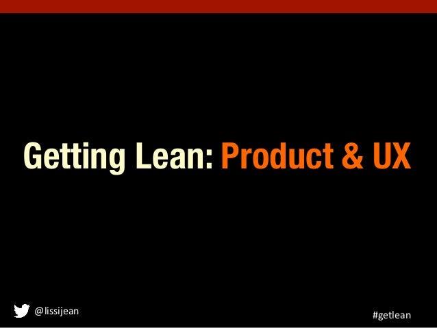 Getting Lean: Product & UX@lissijean          #getlean