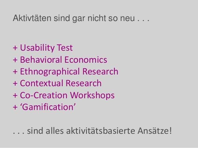 Aktivtäten sind gar nicht so neu . . . + Usability Test + Behavioral Economics + Ethnographical Research + Contextual Rese...