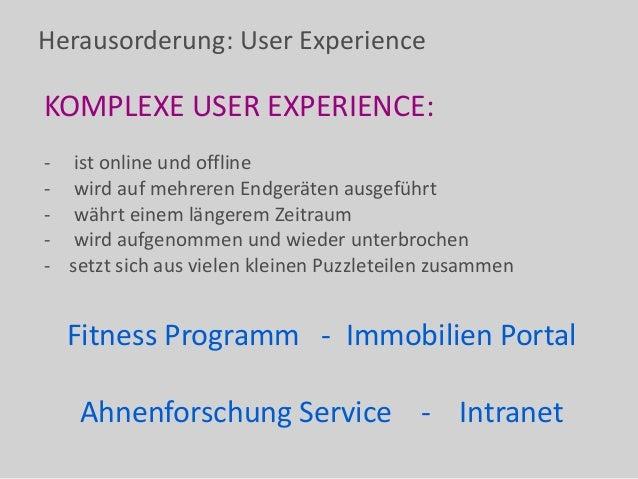 Herausorderung: User Experience KOMPLEXE USER EXPERIENCE: - ist online und offline - wird auf mehreren Endgeräten ausgefüh...