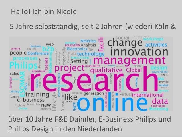 Hallo! Ich bin Nicole über 10 Jahre F&E Daimler, E-Business Philips und Philips Design in den Niederlanden 5 Jahre selbsts...
