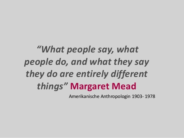 """""""What people say, what people do, and what they say they do are entirely different things"""" Margaret Mead Amerikanische Ant..."""