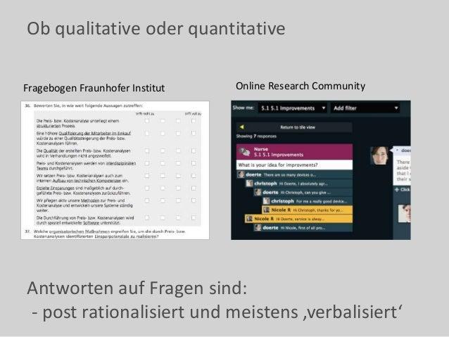 Ob qualitative oder quantitative Antworten auf Fragen sind: - post rationalisiert und meistens 'verbalisiert' Fragebogen F...