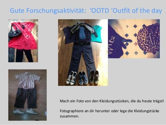 Gute Forschungsaktivität: 'OOTD 'Outfit of the day Mach ein Foto von den Kleidungsstücken, die du heute trägst! Fotographi...
