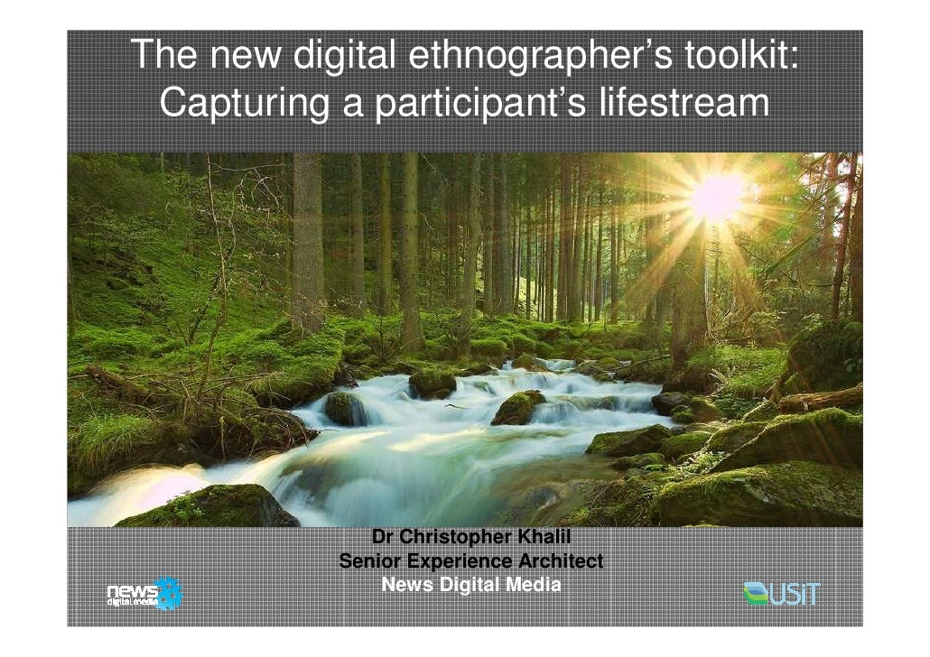The new digital ethnographer's toolkit:    Capturing a participant's lifestream                      Dr Christopher Khalil...