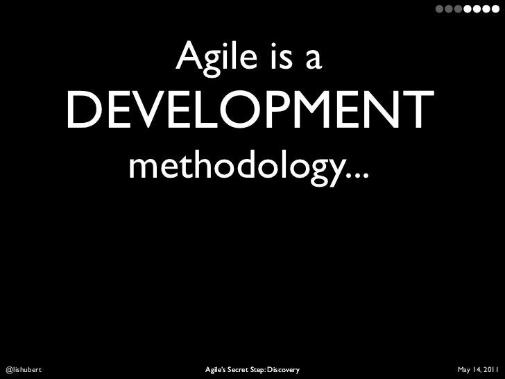 Agile is a             DEVELOPMENT              methodology...Lis Hubert        Agile's Secret Step: Discovery   April 10,...