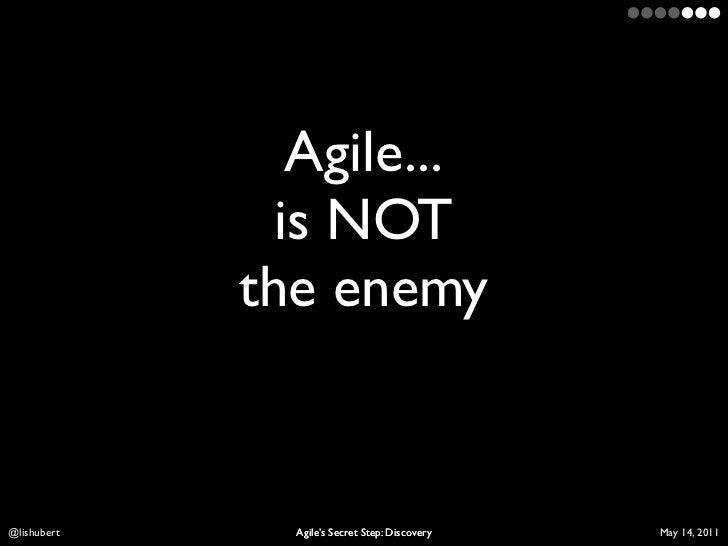 Agile...               is NOT             the enemyLis Hubert     Agile's Secret Step: Discovery   April 10, 2011