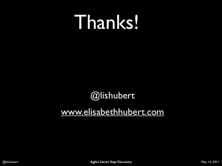 Thanks!                   @lishubert             www.elisabethhubert.comLis Hubert         Agile's Secret Step: Discovery ...